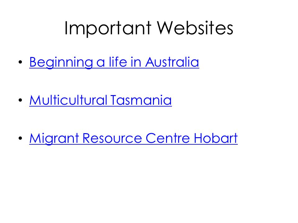 Important Websites Beginning a life in Australia Multicultural Tasmania Migrant Resource Centre Hobart