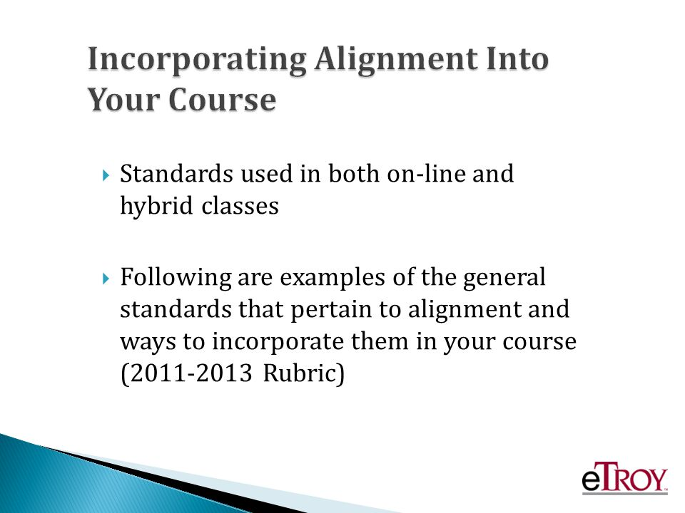 Standards used in both on-line and hybrid classes Following are examples of the general standards that pertain to alignment and ways to incorporate them in your course (2011-2013 Rubric)