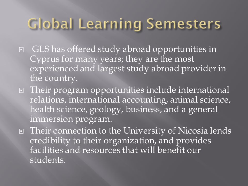 GLS has offered study abroad opportunities in Cyprus for many years; they are the most experienced and largest study abroad provider in the country.