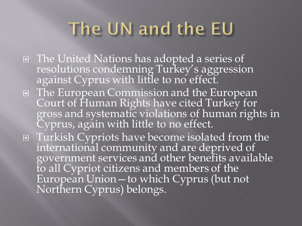 The United Nations has adopted a series of resolutions condemning Turkeys aggression against Cyprus with little to no effect.
