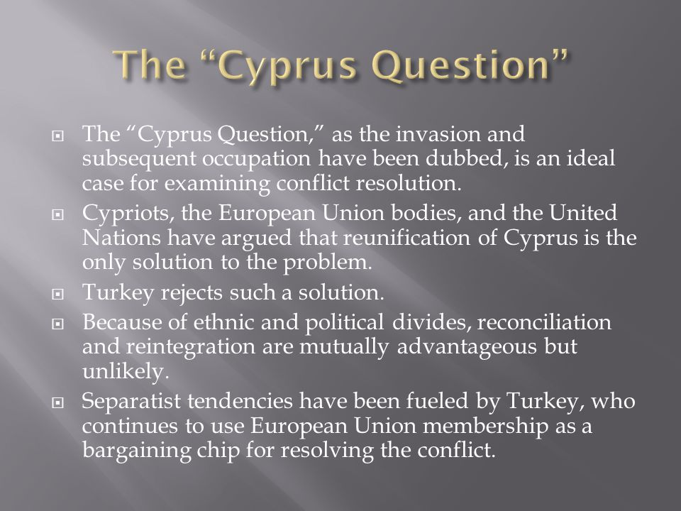 The Cyprus Question, as the invasion and subsequent occupation have been dubbed, is an ideal case for examining conflict resolution.