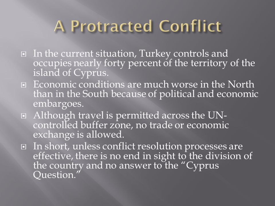 In the current situation, Turkey controls and occupies nearly forty percent of the territory of the island of Cyprus.