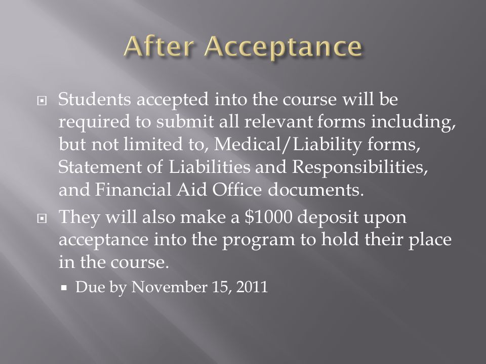 Students accepted into the course will be required to submit all relevant forms including, but not limited to, Medical/Liability forms, Statement of Liabilities and Responsibilities, and Financial Aid Office documents.