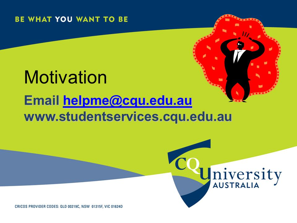 Motivation Email helpme@cqu.edu.au www.studentservices.cqu.edu.au helpme@cqu.edu.au