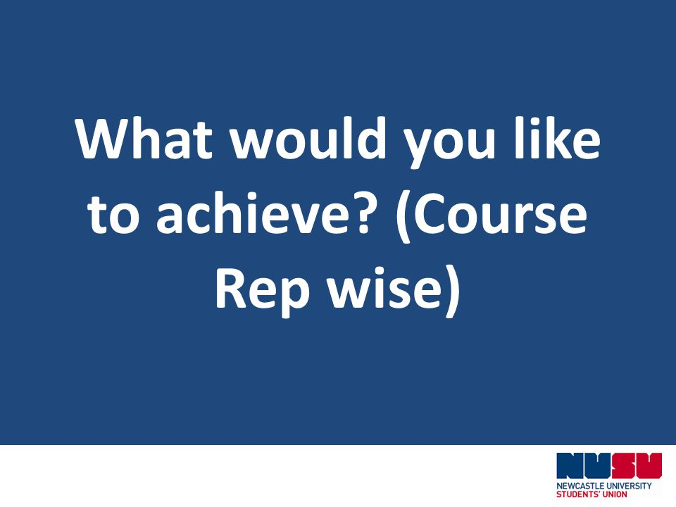 What would you like to achieve (Course Rep wise)