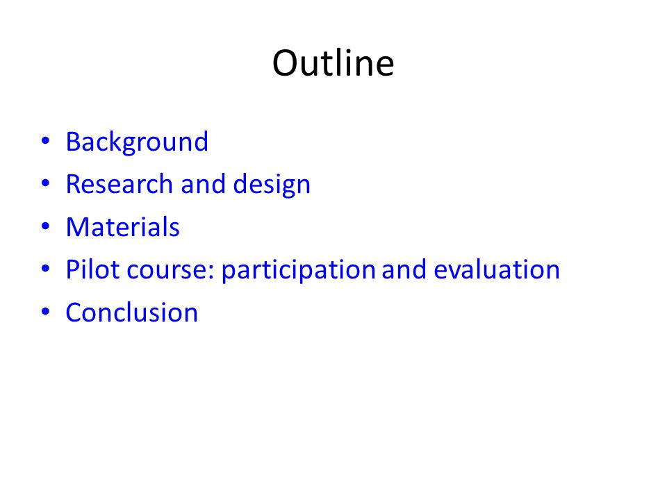 Outline Background Research and design Materials Pilot course: participation and evaluation Conclusion