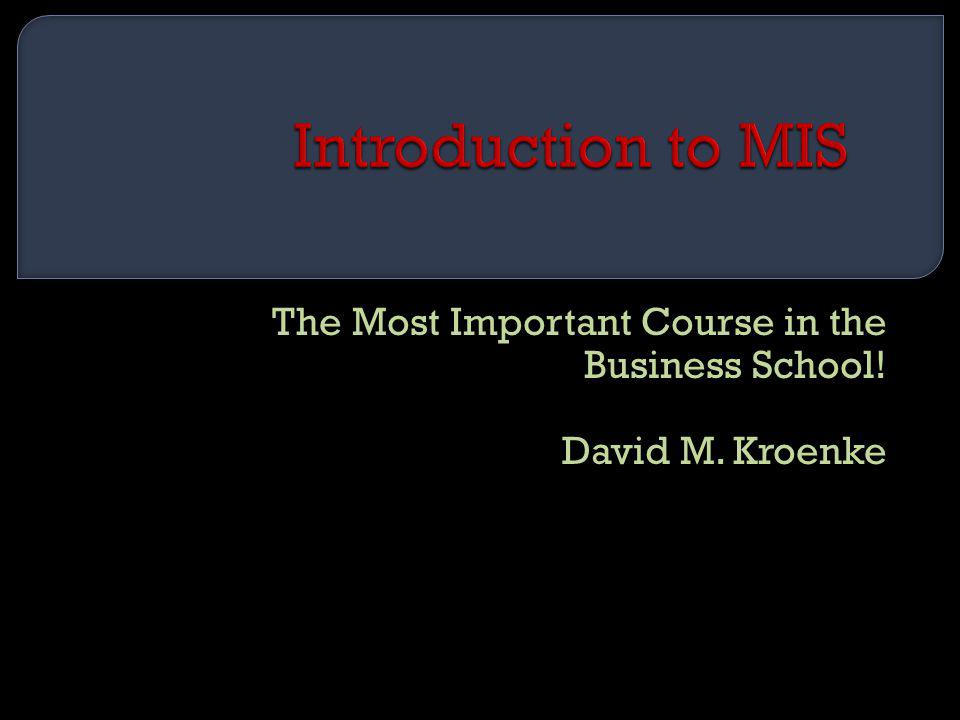 The Most Important Course in the Business School! David M. Kroenke