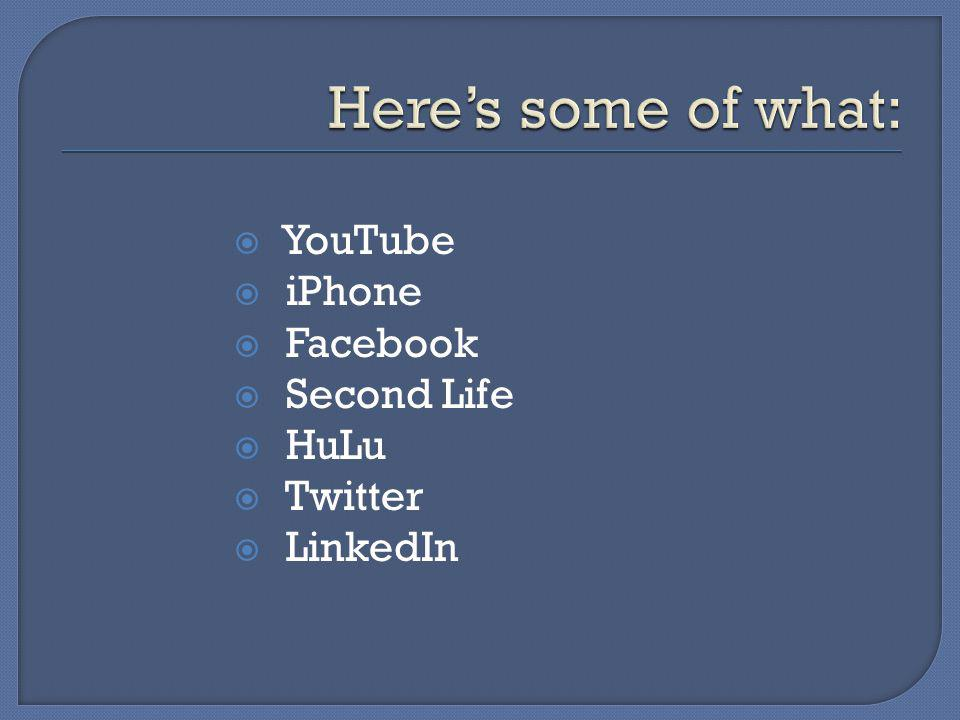 YouTube iPhone Facebook Second Life HuLu Twitter LinkedIn