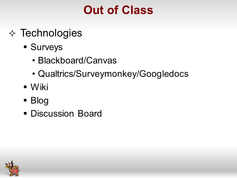 Technologies Surveys Blackboard/Canvas Qualtrics/Surveymonkey/Googledocs Wiki Blog Discussion Board Out of Class