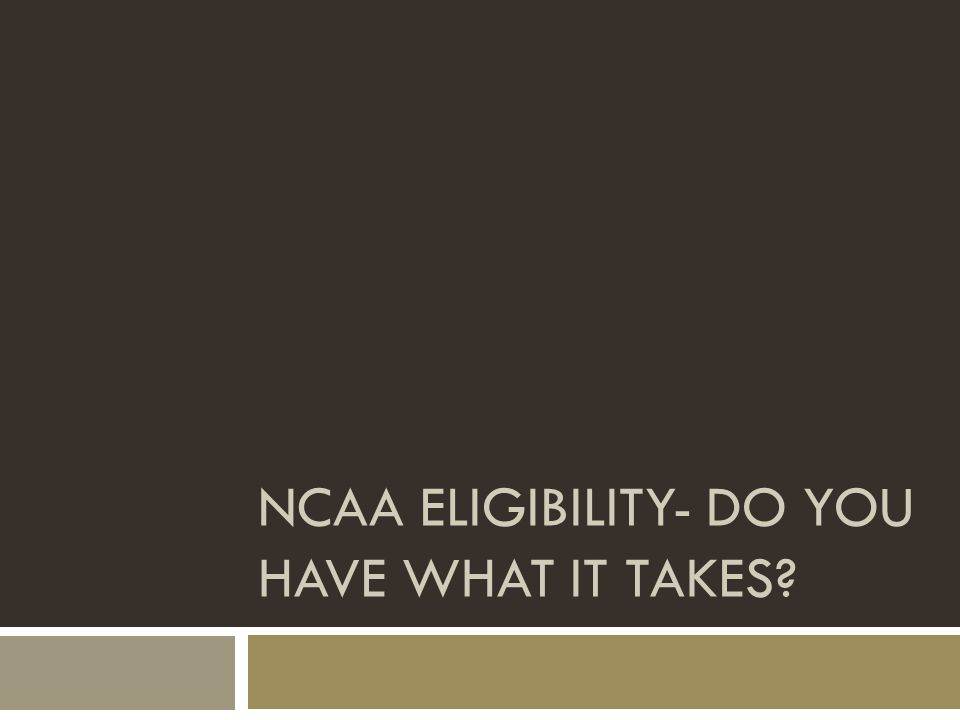 NCAA ELIGIBILITY- DO YOU HAVE WHAT IT TAKES