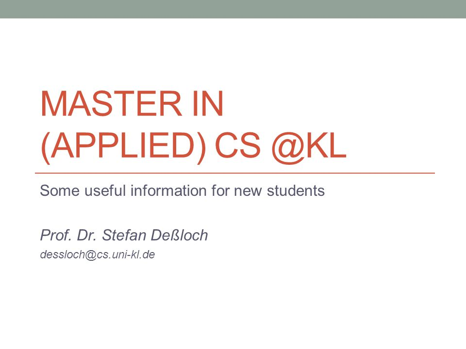 MASTER IN (APPLIED) CS @KL Some useful information for new students Prof.