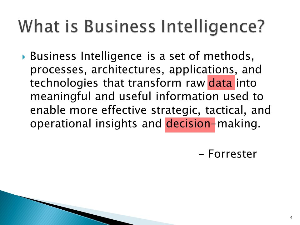 Business Intelligence is a set of methods, processes, architectures, applications, and technologies that transform raw data into meaningful and useful information used to enable more effective strategic, tactical, and operational insights and decision-making.