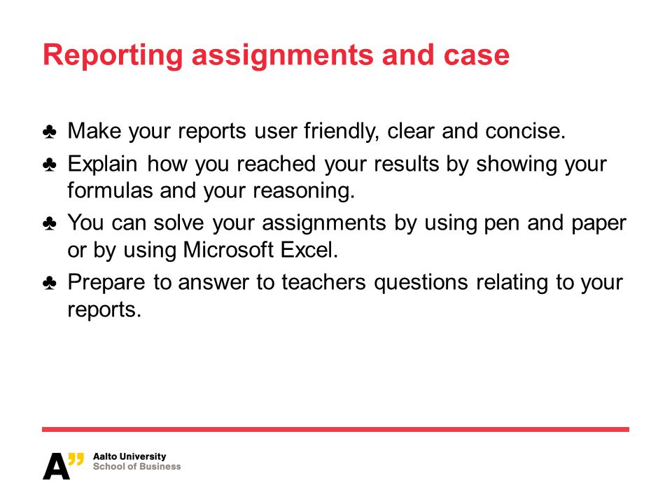 Reporting assignments and case Make your reports user friendly, clear and concise.