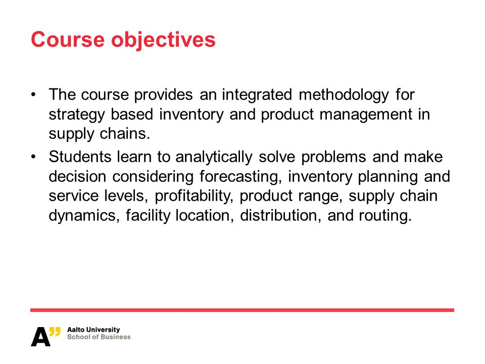 Course objectives The course provides an integrated methodology for strategy based inventory and product management in supply chains.