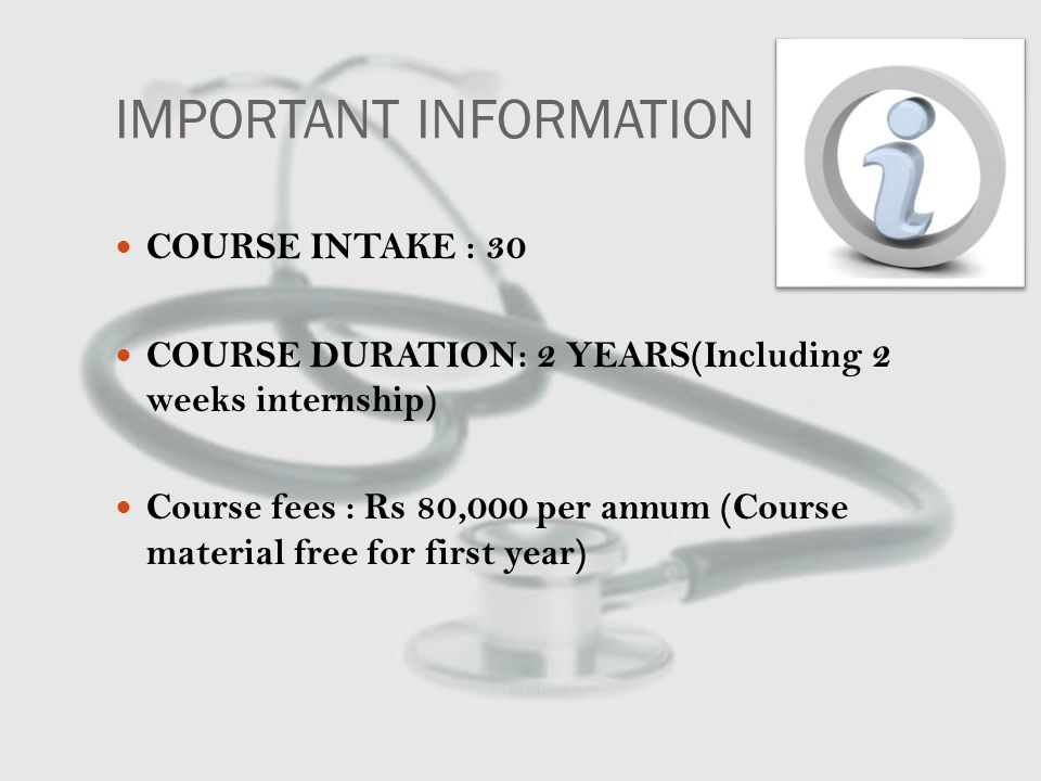 IMPORTANT INFORMATION COURSE INTAKE : 30 COURSE DURATION: 2 YEARS(Including 2 weeks internship) Course fees : Rs 80,000 per annum (Course material free for first year)