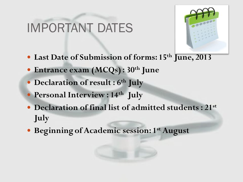 IMPORTANT DATES Last Date of Submission of forms: 15 th June, 2013 Entrance exam (MCQs) : 30 th June Declaration of result : 6 th July Personal Interview : 14 th July Declaration of final list of admitted students : 21 st July Beginning of Academic session: 1 st August