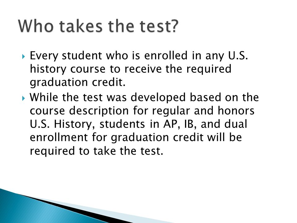Every student who is enrolled in any U.S. history course to receive the required graduation credit.