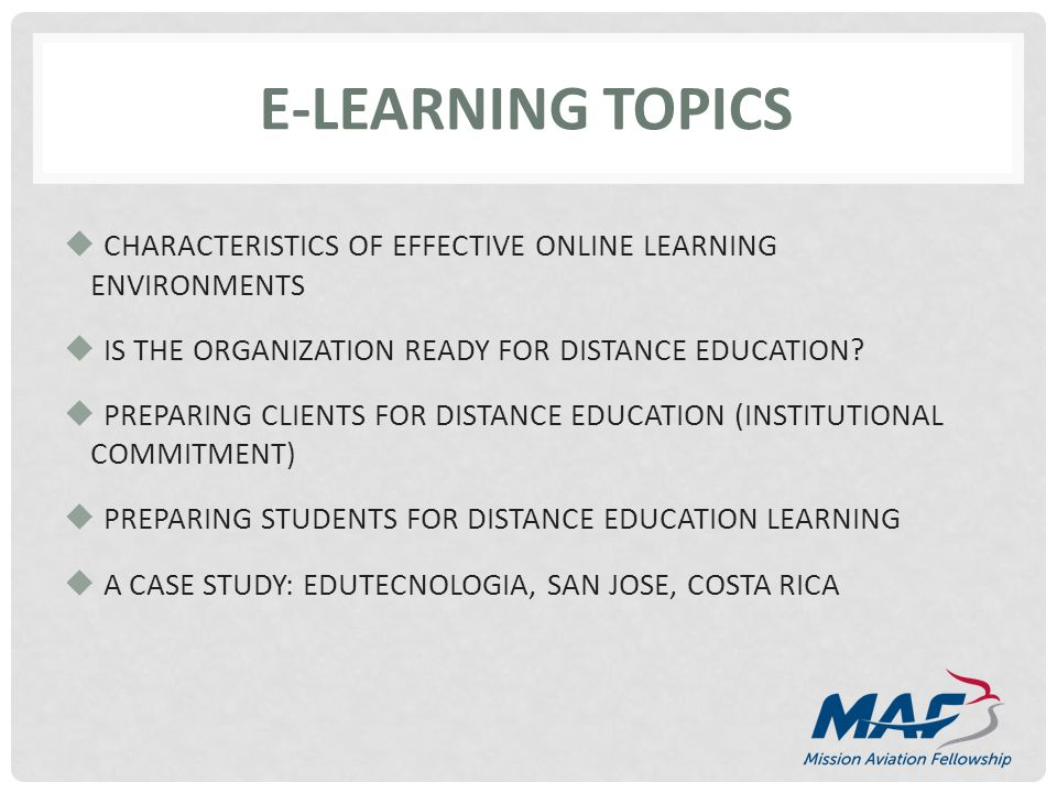 E-LEARNING TOPICS CHARACTERISTICS OF EFFECTIVE ONLINE LEARNING ENVIRONMENTS IS THE ORGANIZATION READY FOR DISTANCE EDUCATION.