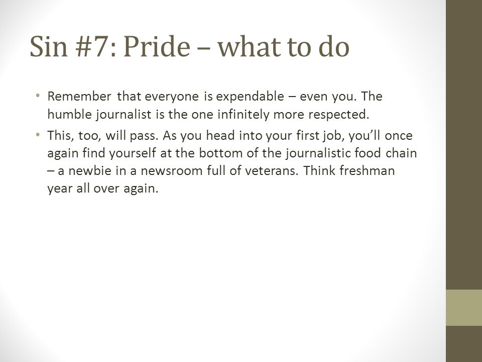 Sin #7: Pride – what to do Remember that everyone is expendable – even you.