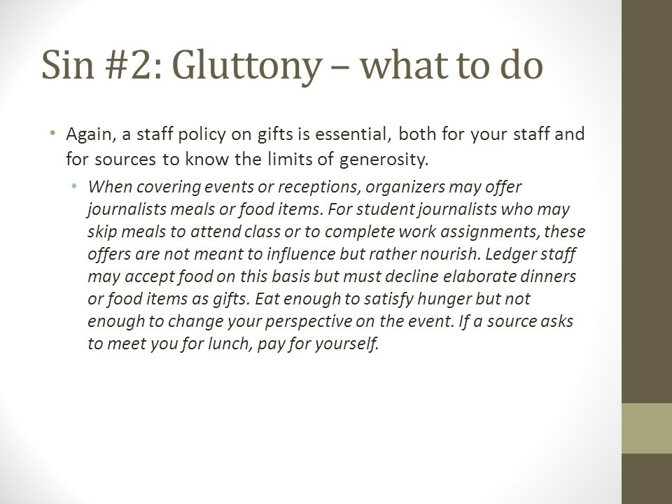 Sin #2: Gluttony – what to do Again, a staff policy on gifts is essential, both for your staff and for sources to know the limits of generosity.