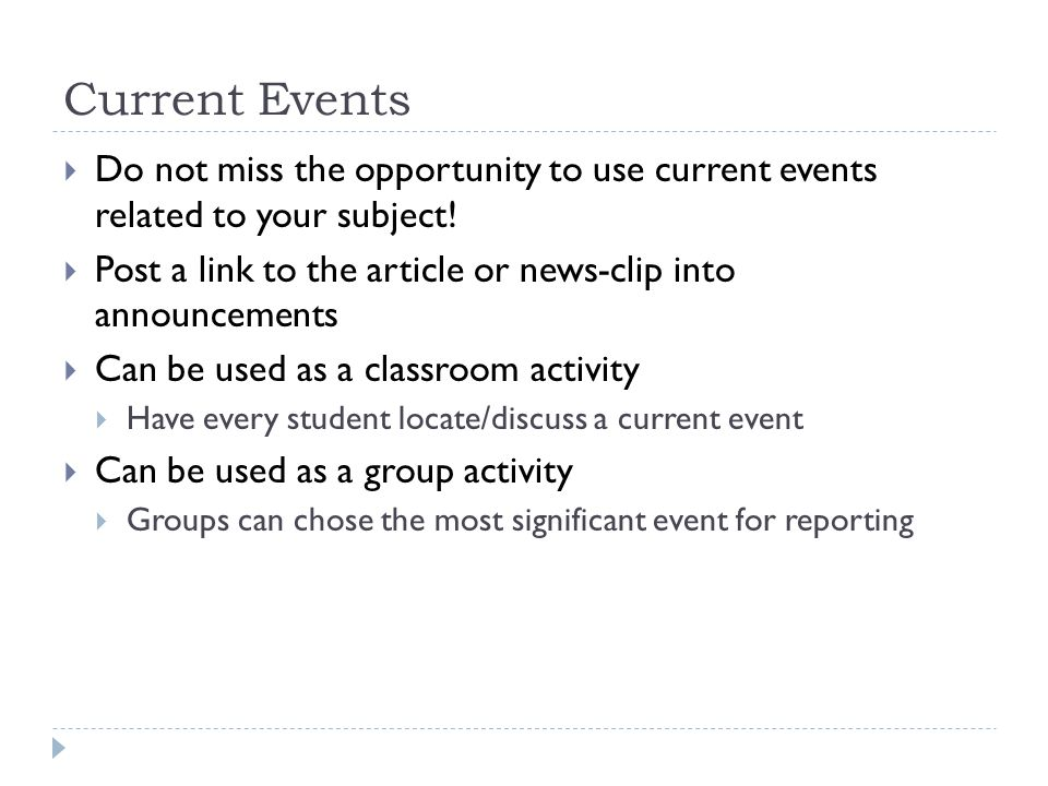 Current Events Do not miss the opportunity to use current events related to your subject.