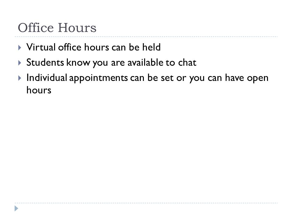 Office Hours Virtual office hours can be held Students know you are available to chat Individual appointments can be set or you can have open hours