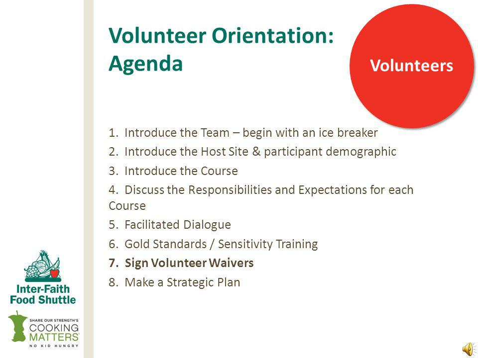 Volunteer Orientation: Large group trainings Monthly training Interactive training Mock Cooking Matters class Games: Jeopardy, trivia Answering concerns for all to hear Time for volunteers to discuss the upcoming course Gifts or incentives Volunteers