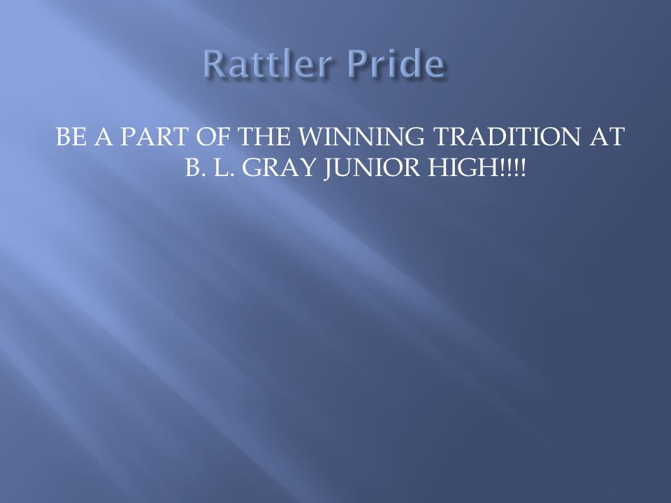 BE A PART OF THE WINNING TRADITION AT B. L. GRAY JUNIOR HIGH!!!!