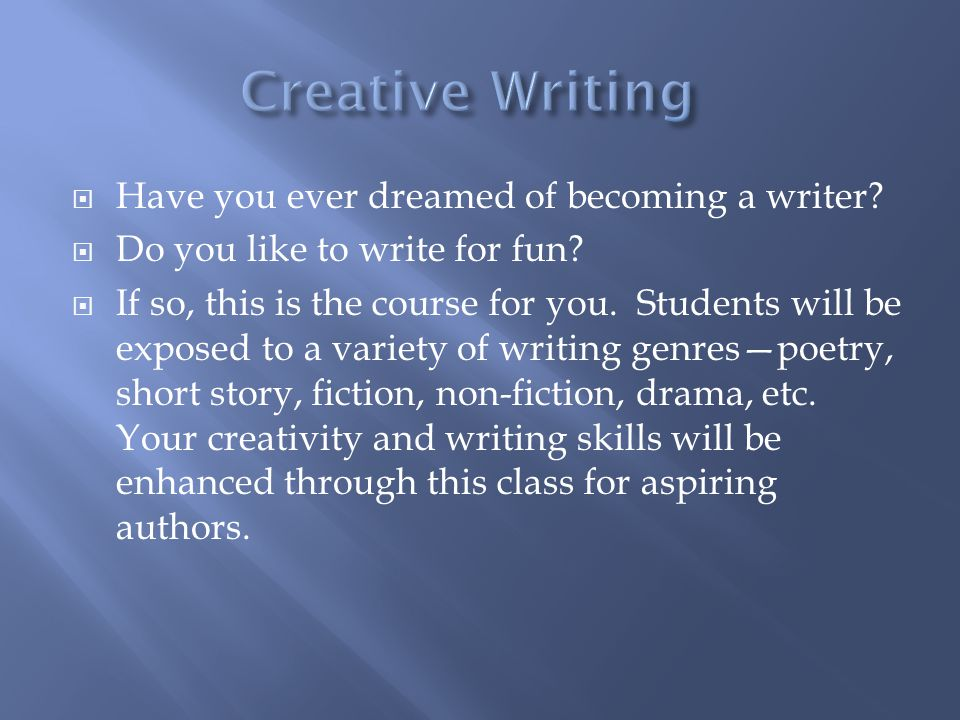 Have you ever dreamed of becoming a writer. Do you like to write for fun.