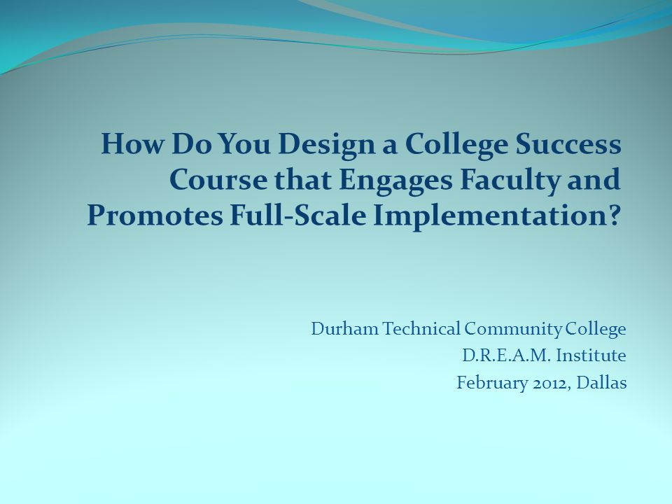 How Do You Design a College Success Course that Engages Faculty and Promotes Full-Scale Implementation.
