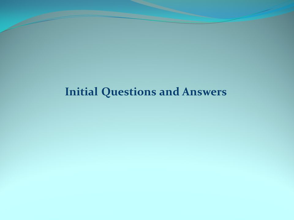 Initial Questions and Answers