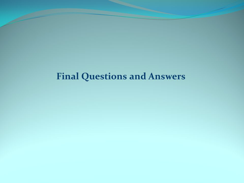 Final Questions and Answers