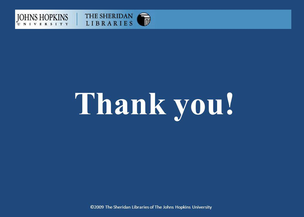 Thank you! ©2009 The Sheridan Libraries of The Johns Hopkins University