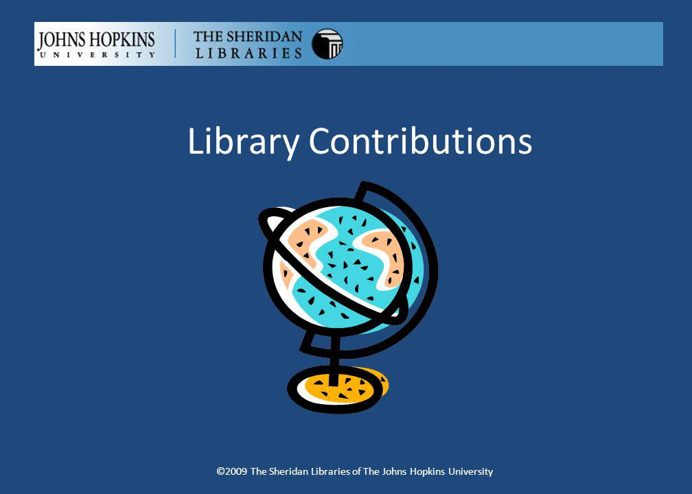 Library Contributions ©2009 The Sheridan Libraries of The Johns Hopkins University