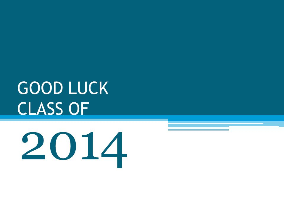 GOOD LUCK CLASS OF 2014