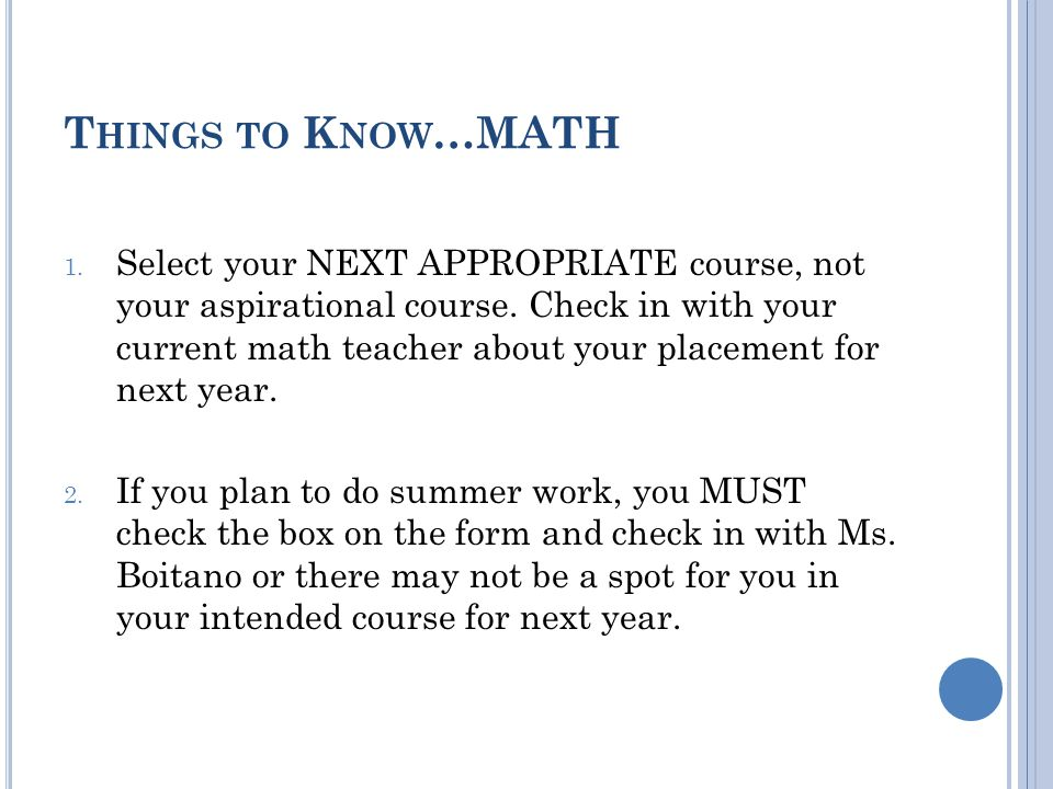 T HINGS TO K NOW …MATH 1. Select your NEXT APPROPRIATE course, not your aspirational course.