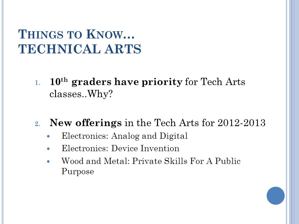 T HINGS TO K NOW … TECHNICAL ARTS 1. 10 th graders have priority for Tech Arts classes..Why.