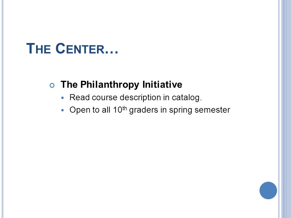 T HE C ENTER … The Philanthropy Initiative Read course description in catalog.