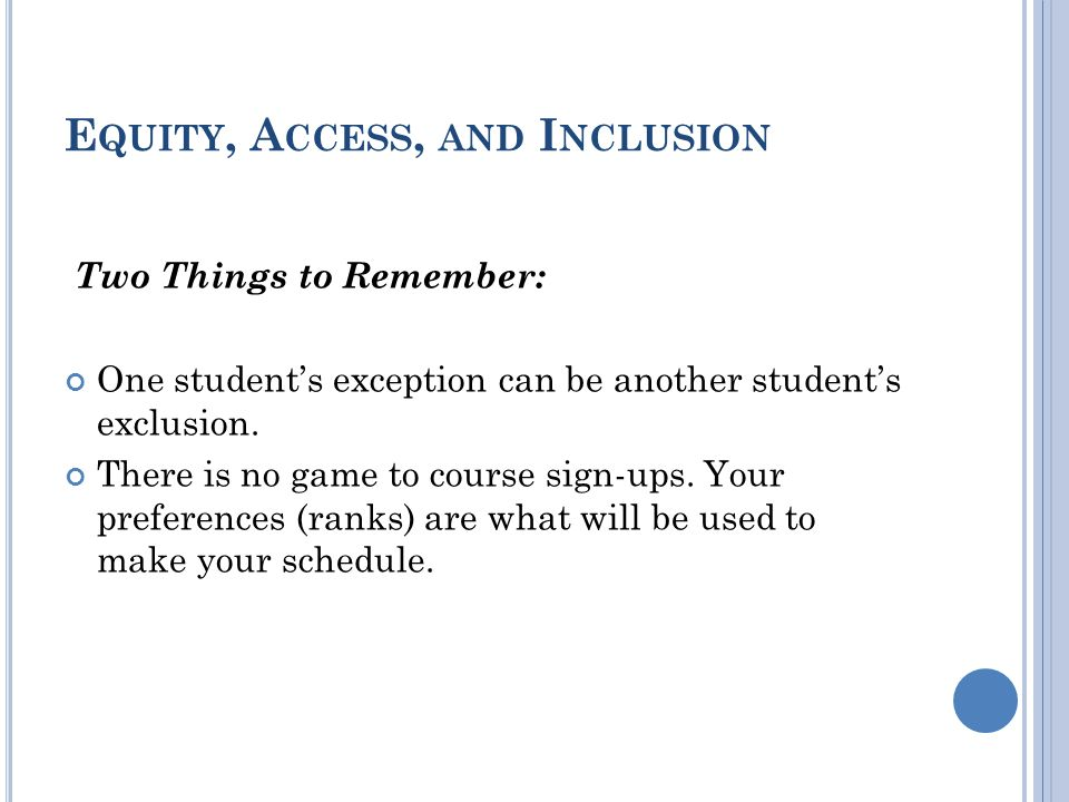 E QUITY, A CCESS, AND I NCLUSION Two Things to Remember: One students exception can be another students exclusion.
