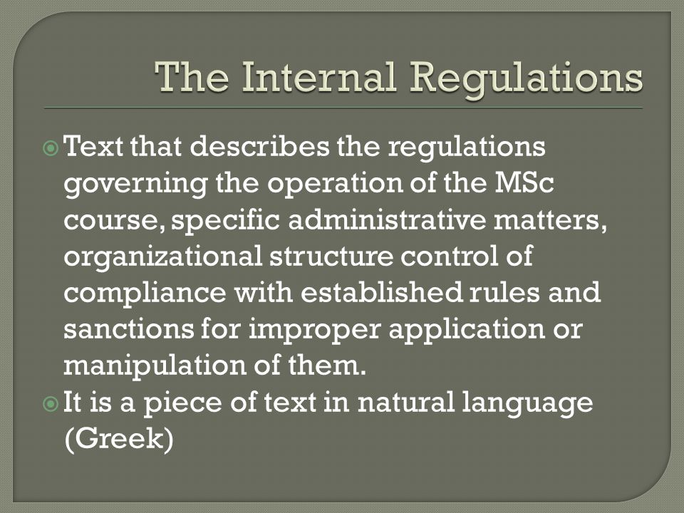 Text that describes the regulations governing the operation of the MSc course, specific administrative matters, organizational structure control of compliance with established rules and sanctions for improper application or manipulation of them.