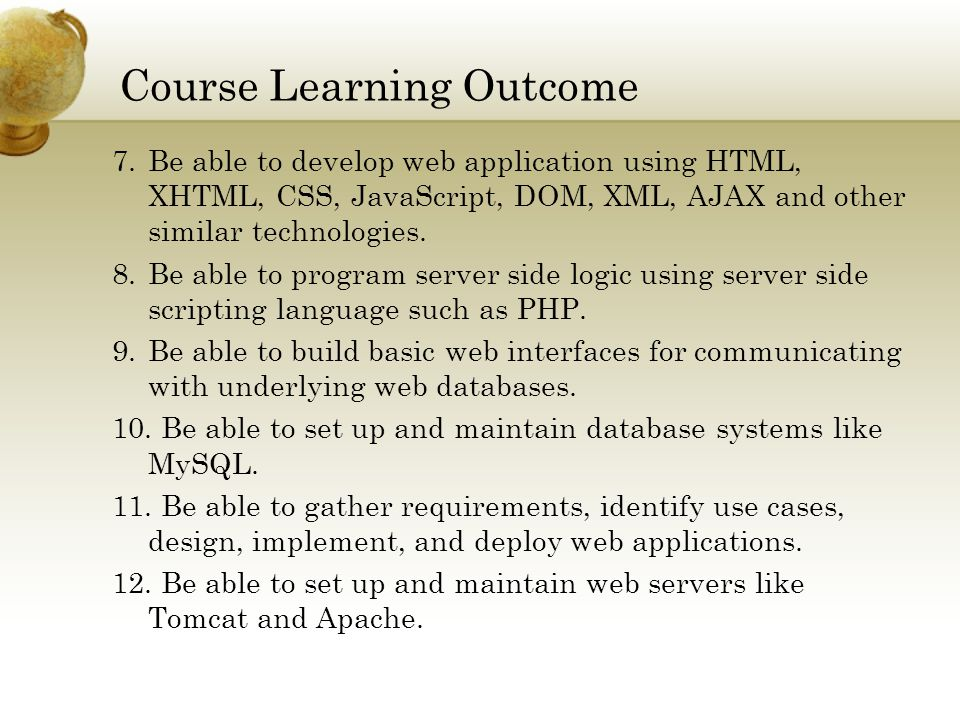 Course Learning Outcome 7.Be able to develop web application using HTML, XHTML, CSS, JavaScript, DOM, XML, AJAX and other similar technologies.