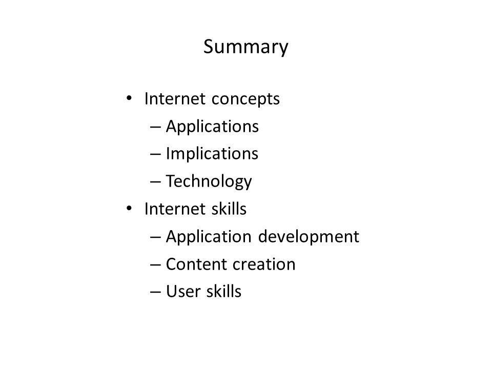 Internet concepts – Applications – Implications – Technology Internet skills – Application development – Content creation – User skills Summary