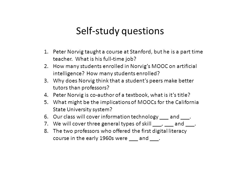 Self-study questions 1.Peter Norvig taught a course at Stanford, but he is a part time teacher.