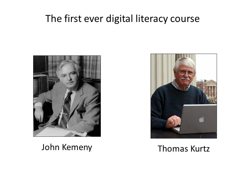 The first ever digital literacy course Thomas Kurtz John Kemeny
