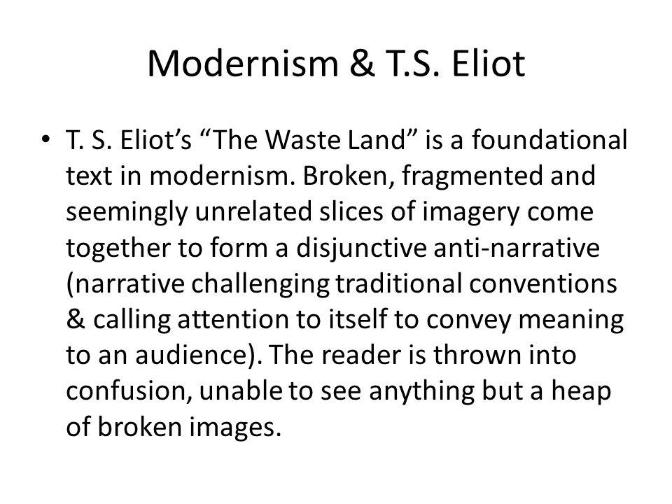 Modernism & T.S. Eliot T. S. Eliots The Waste Land is a foundational text in modernism.