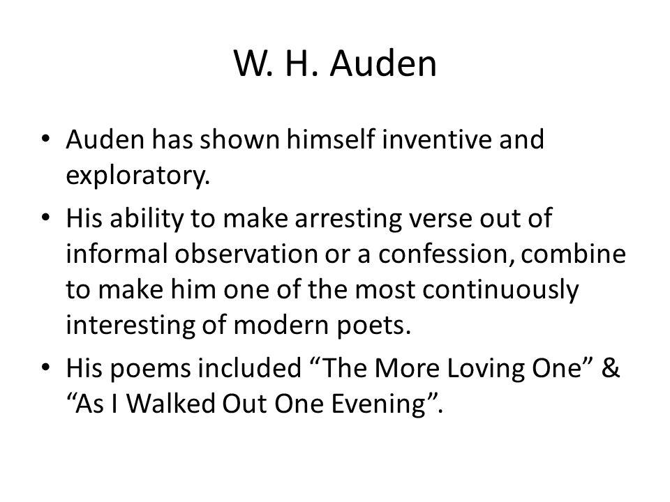 W. H. Auden Auden has shown himself inventive and exploratory.