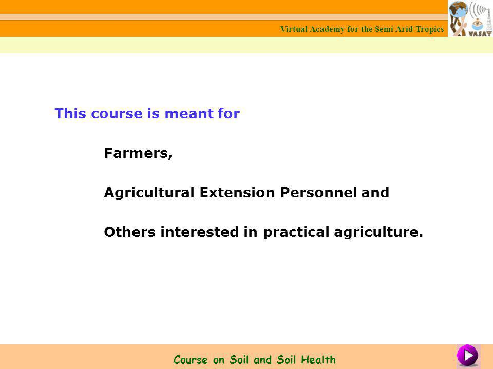 This course is meant for Farmers, Agricultural Extension Personnel and Others interested in practical agriculture.