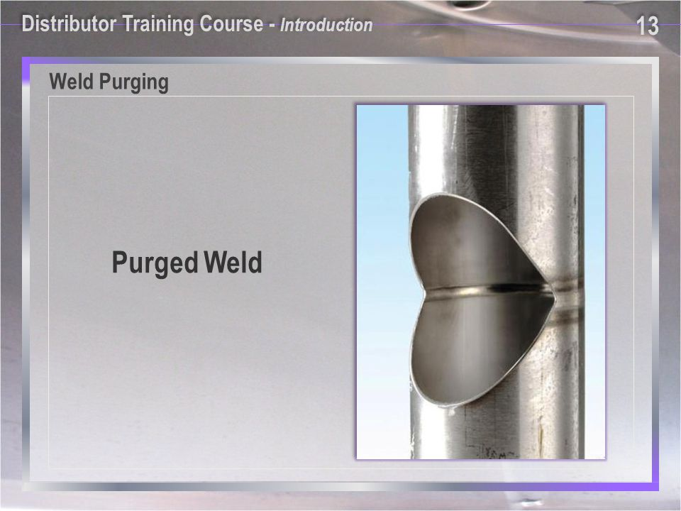 Purged Weld Weld Purging Distributor Training Course - Introduction 13