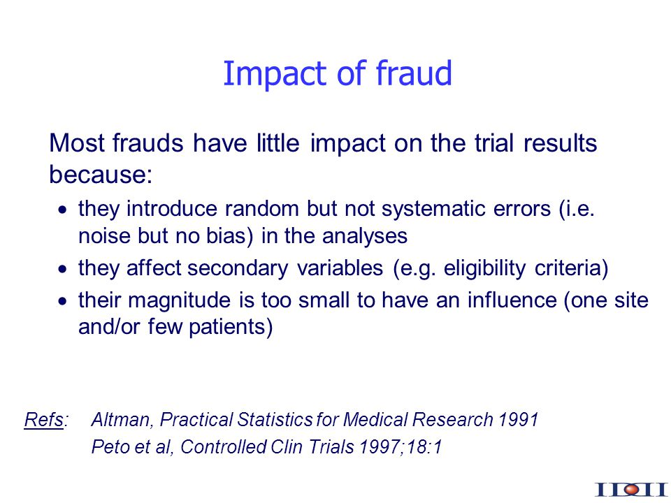 www.iddi.com Impact of fraud Most frauds have little impact on the trial results because: they introduce random but not systematic errors (i.e.
