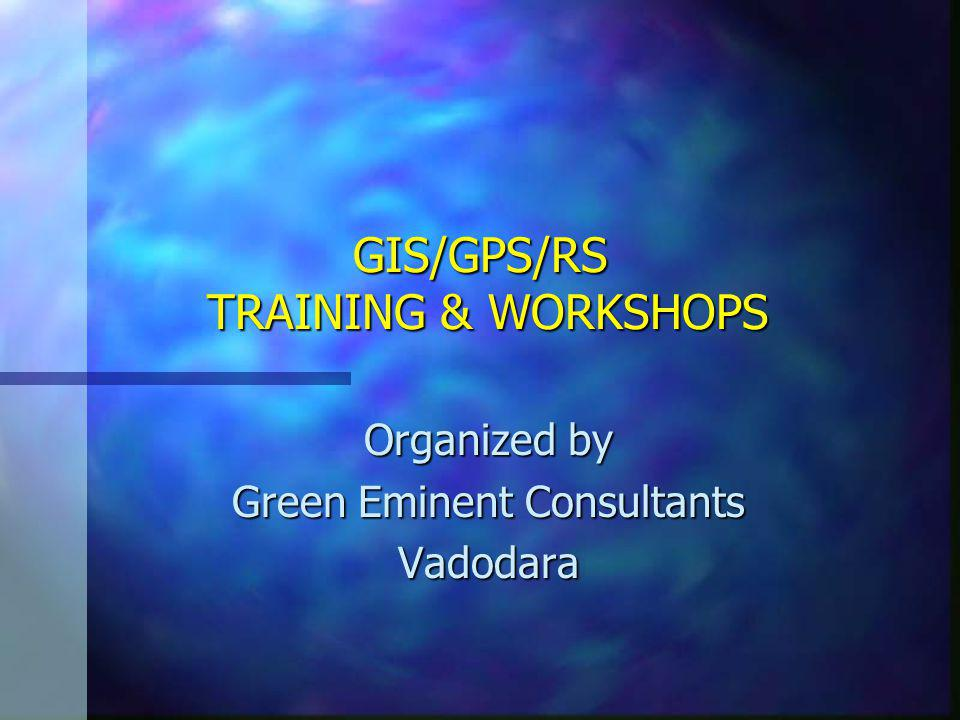 GIS/GPS/RS TRAINING & WORKSHOPS Organized by Green Eminent Consultants Vadodara